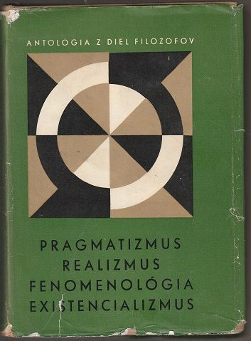 Pragmatizmus, realizmus, fenomenológia, existencializmus
